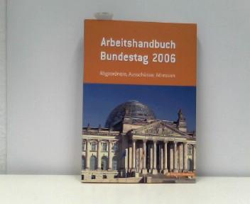 Arbeitshandbuch Bundestag 2006: Abgeordnete, Ausschüsse, Adressen