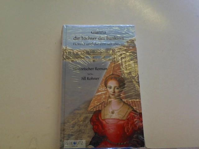 Kohner, Jill: Gianna, die Tochter des Bankiers: Florenz und die Zeit der Medici