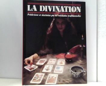 La Divination Prédicitons et destinées par les m´thodes traditionelles