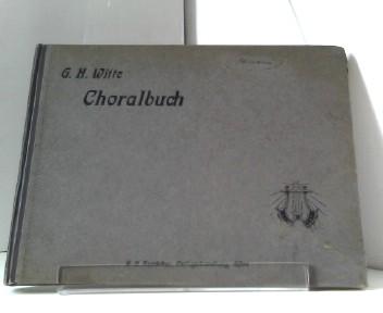 Choralbuch im Anschluss an das evangelische Gesangbuch für Rheinland und Westfalen für Kirche, Schule und Haus. hrsg. von G. H. Witte.