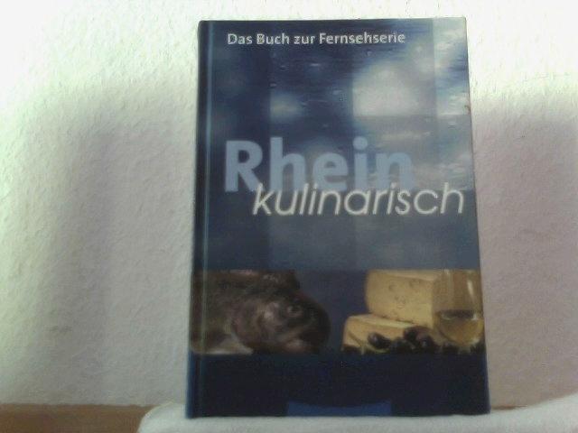 Rhein kulinarisch. Das Buch zur Fernsehserie.