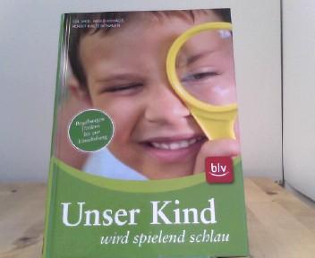 Unser Kind wird spielend schlau: Begabungen fördern bis zur Einschulung 1., Aufl.