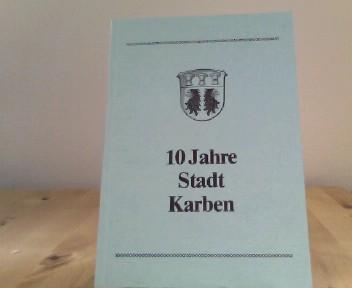 Karbener Hefte 7; Beiträge zur Vergangenheit und Gegenwart einer Stadt : 10 Jahre Stadt Karben
