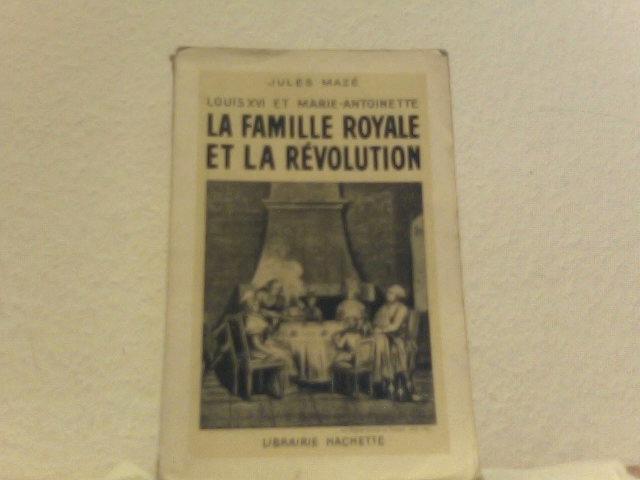 Louis XVI et Marie-Antoinette. La famille royale et la révolution.