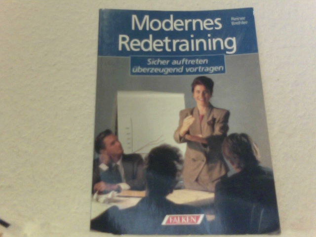 Brehler, Reiner: Modernes Redetraining. Sicher auftreten, überzeugend vortragen. 3. Aufl.