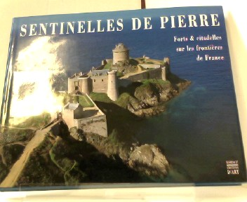 Sentinelles De Pierre: Forts & Citadelles Sur Les Frontieres De France
