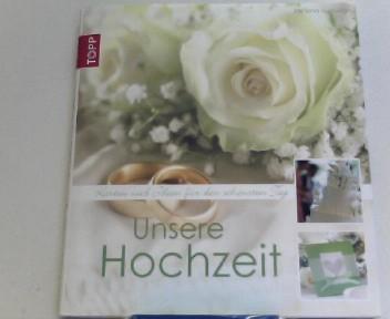 Unsere Hochzeit: Inspiration für den schönsten Tag  Auflage: 1., Auflage - Ludwig, Helene