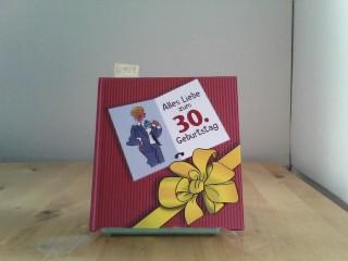 Alles Liebe zum 30. Geburtstag. Frauen: Geburtstagsbücher für Frauen