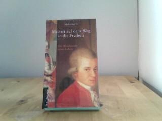 Mozart auf dem Weg in die Freiheit. Der Wendepunkt seines Lebens