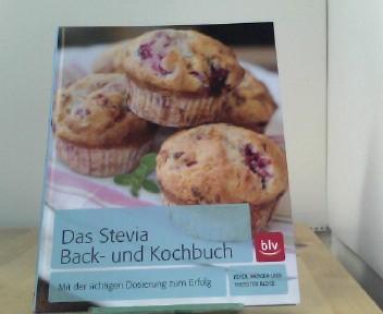 Das Stevia Back- und Kochbuch: Mit der richtigen Dosierung zum Erfolg