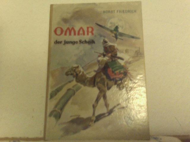 Friedrich, Horst: Omar, der junge Scheik. Rückkehr quer durch Arabien