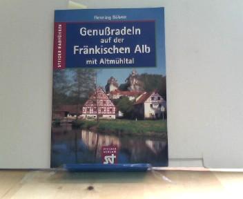Genußradeln auf der Fränkischen Alb. Mit Altmühltal