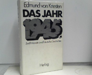 Das Jahr Neunzehnhundertfünfundvierzig. Zwölf Monate, zwölf deutsche Geschichten