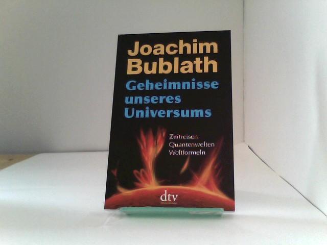 Bublath, Joachim: Geheimnisse unseres Universums: Zeitreisen. Quantenwelten. Weltformeln Auflage: Nachdruck der aktualisierten Neuausgabe 2007.