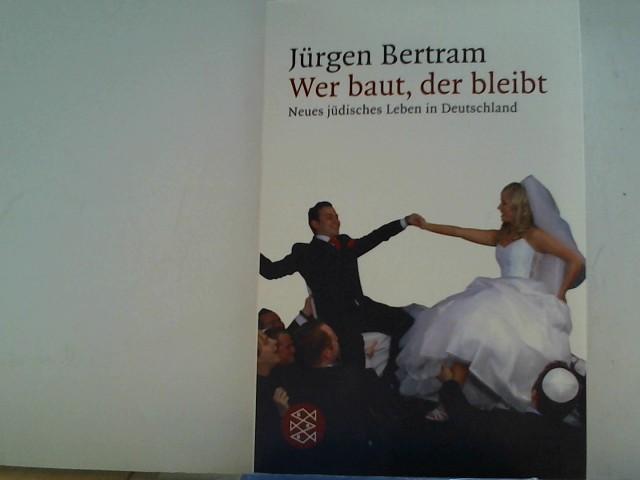 Wer baut, der bleibt: Neues jüdisches Leben in Deutschland 1., Aufl.