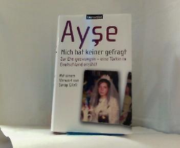Mich hat keiner gefragt. Zur Ehe gezwungen - eine Türkin in Deuschland erzählt - (Vorwort: Serap Cileli) 1.Aufl.
