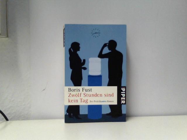 Fust, Boris: Zwölf Stunden sind kein Tag: Der Praktikanten-Roman