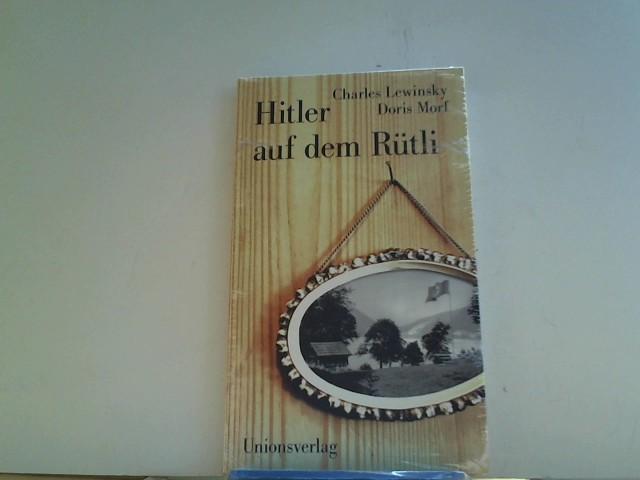 Hitler auf dem Rütli: Protokolle einer verdrängten Zeit 1., Aufl.