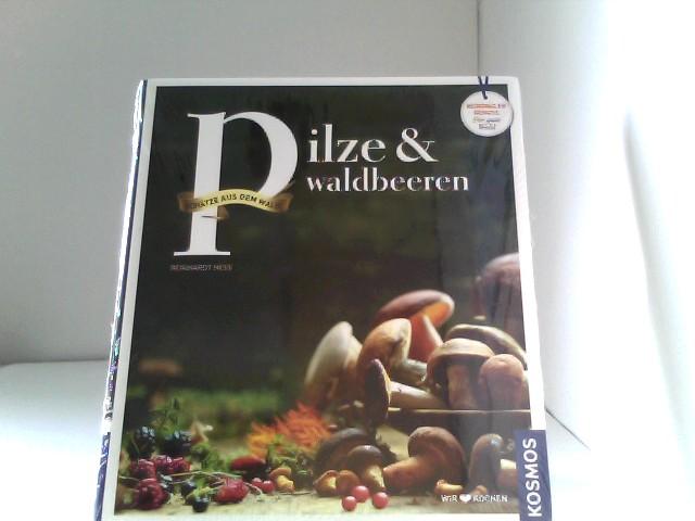 Pilze und Waldbeeren: Regionale Produkte - kochen und genießen mit gutem Gewissen Auflage: 1