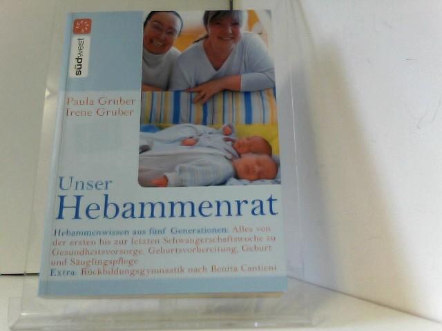 Unser Hebammenrat: Hebammenwissen aus fünf Generationen: Alles von der ersten bis zur letzten Schwangerschaftswoche, zur Gesundheitsvorsorge, Geburtsvorbereitung, Geburt und Säuglingspflege 1., Aufl.