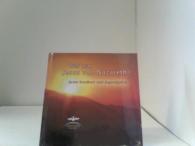 Wer war Jesus von Nazareth?: Seine Kindheit und Jugend Auflage: 1