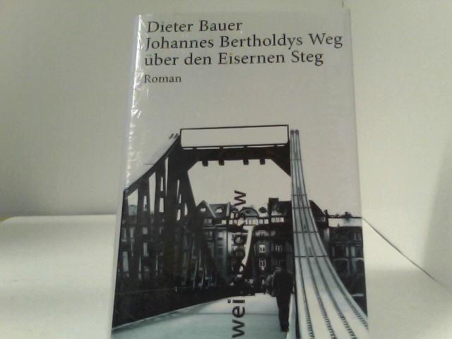Johannes Bertholdys Weg über den Eisernen Steg: Roman (print) Auflage: 1