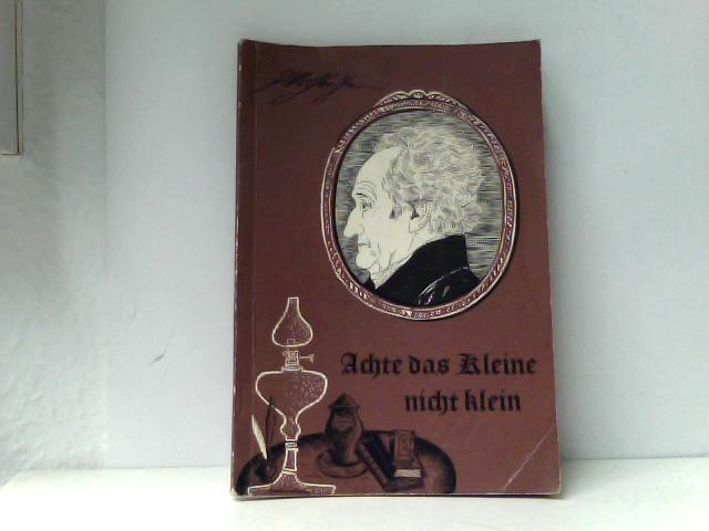 Achte das Kleine nicht klein - Aus Goethes Lebensweisheit