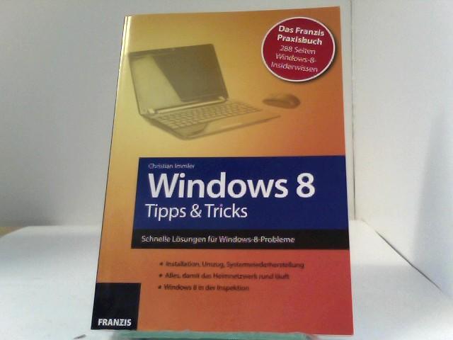 Windows 8 Tipps & Tools: Schnelle Lösungen für Windows-8-Probleme