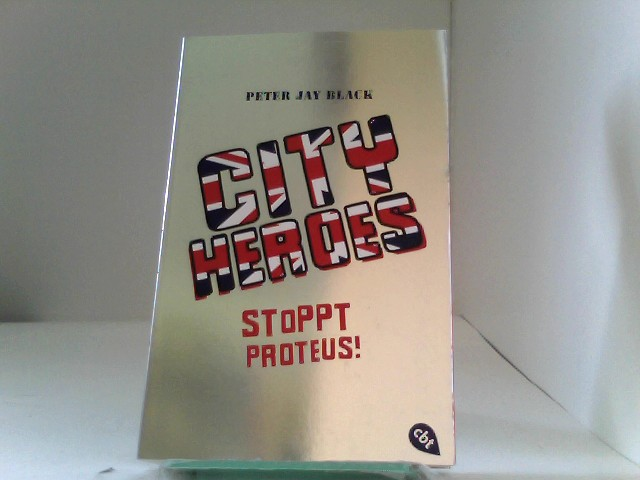 Black, Peter Jay: CITY HEROES - Stoppt Proteus!: Band 1