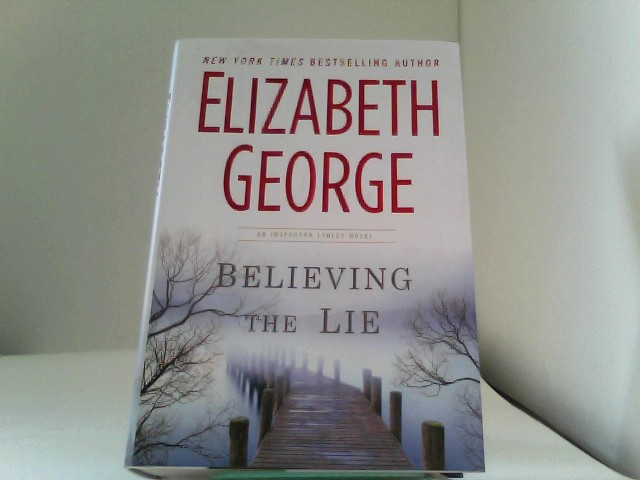 George, Elizabeth: Believing the Lie: A Lynley Novel (Inspector Lynley) Auflage: 1