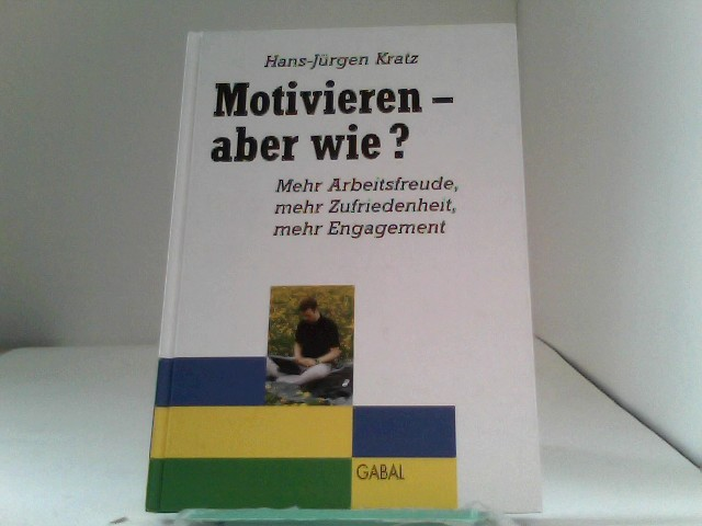 Motivieren - aber wie?: Mehr Arbeitsfreude, mehr Zufriedenheit, mehr Engagement 1., Aufl.