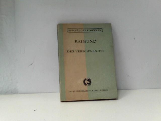 Raimund, Ferdinand,  Konradin Kreutzer und  Wilhelm Zentner: Der Verschwender