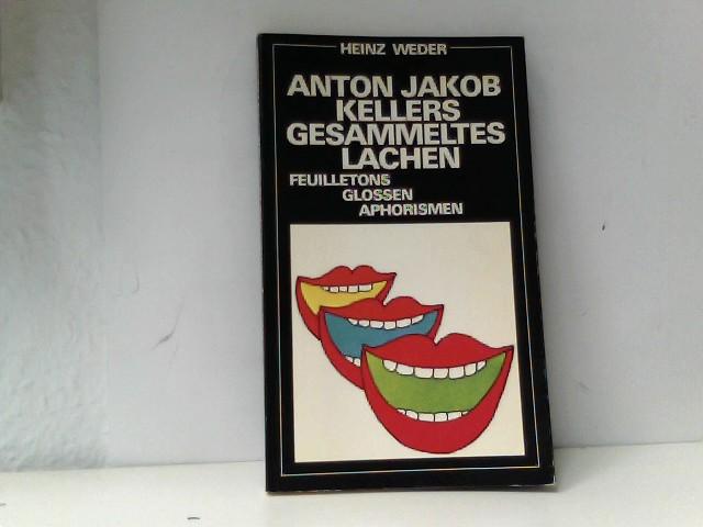 Anton Jakob Kellers Gesammeltes Lachen
