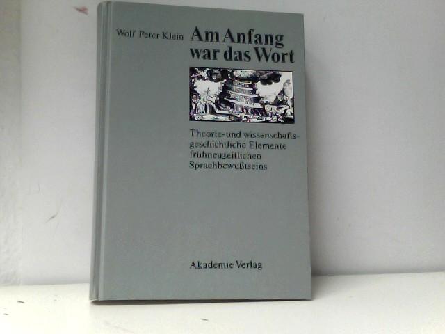 Am Anfang War Das Wort: Theorie- Und Wissenschaftsgeschichtliche Elemente Fruehneuzeitlichen Sprachbewusstseins