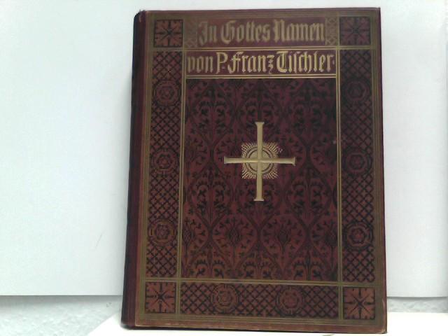 Tischler, Franz: In Gottes Namen - Illustriertes Hausbuch für christliche Familien - Erster Band Zehnte, vermehrte und verbesserte Auflage