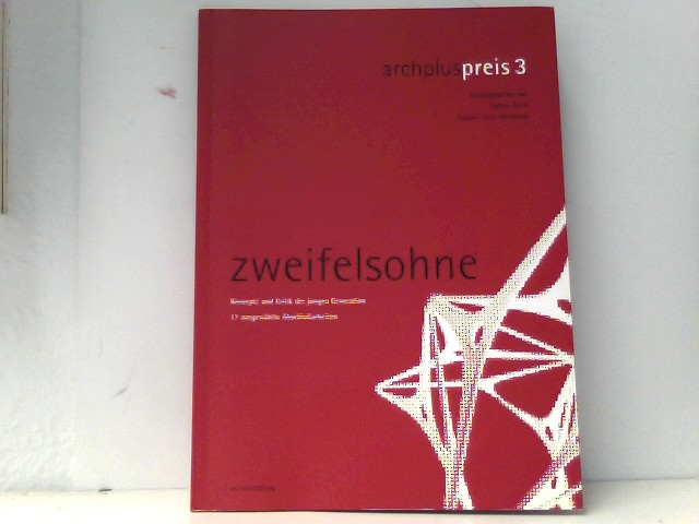 zweifelsohne - archpluspreis 3: Konzepte und Kritik der jungen Generation - 17 ausgewählte Diplomarbeiten 1., Aufl.