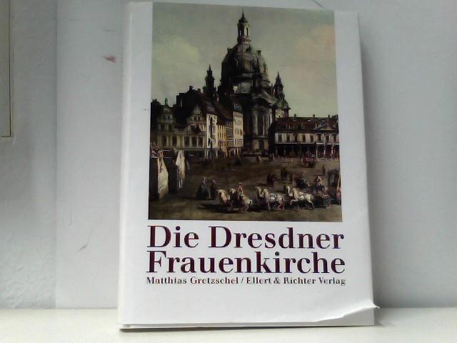 Gretzschel, Matthias: Die Dresdner Frauenkirche Auflage: EA,