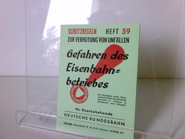 Gefahren des Eisenbahnbetriebes - Schutzregeln Heft 59 zur Verhütung von Unfällen - 1962 - aus der Reihe: Deutsche Eisenbahn Edition, REPRINT