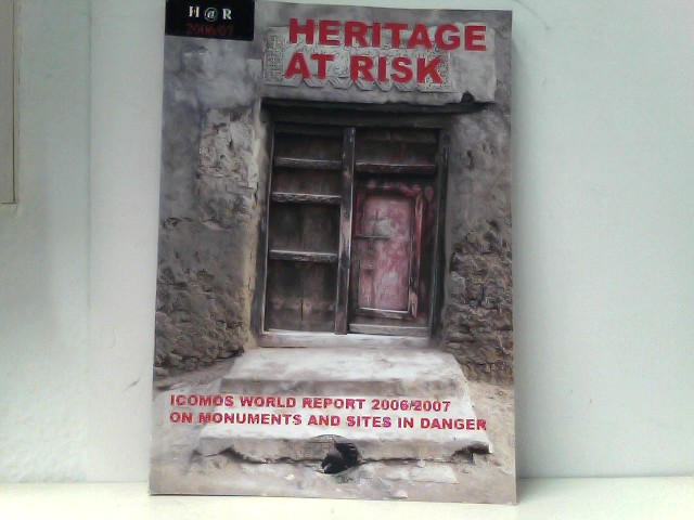 Heritage at Risk ICOMOPS World Report 2006/2007 on Monuments and Sites in danger