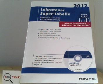 Lohnsteuer Super-Tabelle 2012: Mit Lexikon Lohnsteuer und Sozialversicherung, Entgelt ABC und CD-ROM