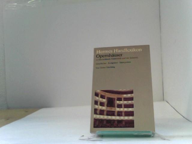 Hermes Handlexikon. Opernhäuser in Deutschland, Österreich und der Schweiz. Geschichte, Ereignisse, Interpreten. Auflage: 1 auflage