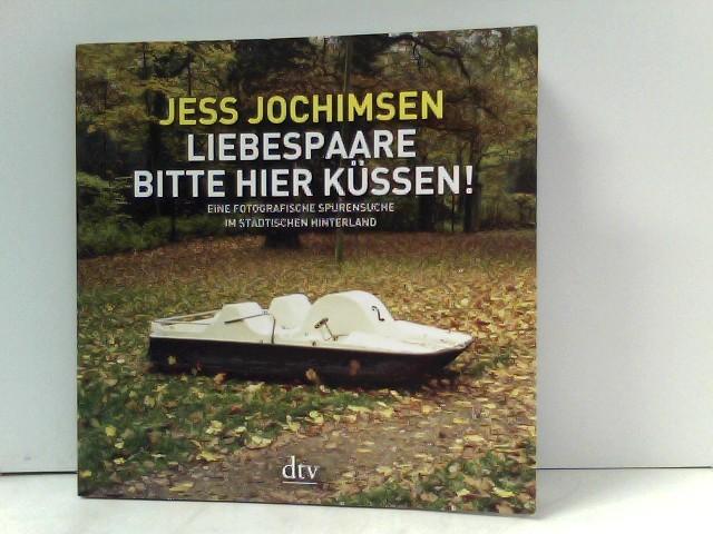 Liebespaare, bitte hier küssen!: Eine fotografische Spurensuche im städtischen Hinterland (dtv Sachbuch)