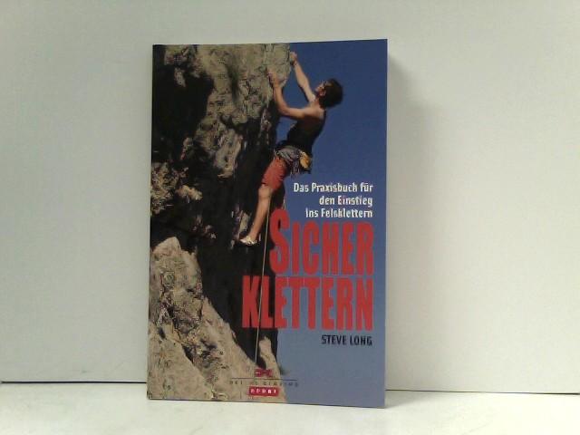 Sicher klettern: Das Praxisbuch für den Einstieg ins Felsklettern