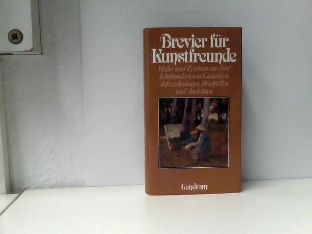 Brevier für Kunstfreunde. Maler und Zeichner aus fünf Jahrhunderten in Gedanken, Aufzeichnungen, Briefstellen und Anekdoten
