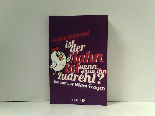 Gottwald, Caroline: Ist der Hahn tot, wenn man ihn zudreht?: Das Buch der blöden Fragen
