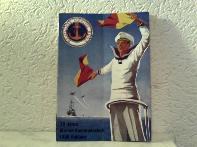 Deutscher Marinebund (Hrsg.): 70 Jahre Marine - Kameradschaft 1896 Koblenz Festschrift anläßlich des 70jährigen Stiftungsfestes der Marine - Kameradschaft Koblenz 1896 vom 16. bis 18. September 1966