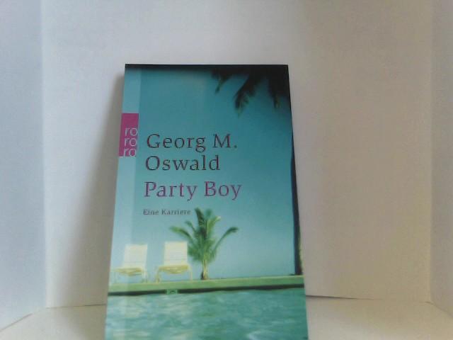 Oswald, Georg M.: Party Boy: Eine Karriere