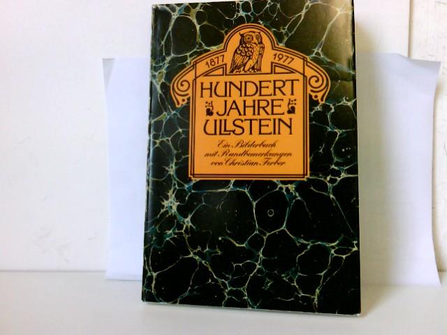 Hundert Jahre Ullstein 1877 - 1977. Ein Bilderbuch mit Randbemerkungen Auflage: 1.