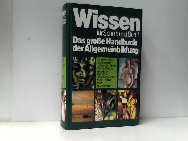 Wissen für Schule und Beruf. Das große Handbuch der Allgemeinbildung