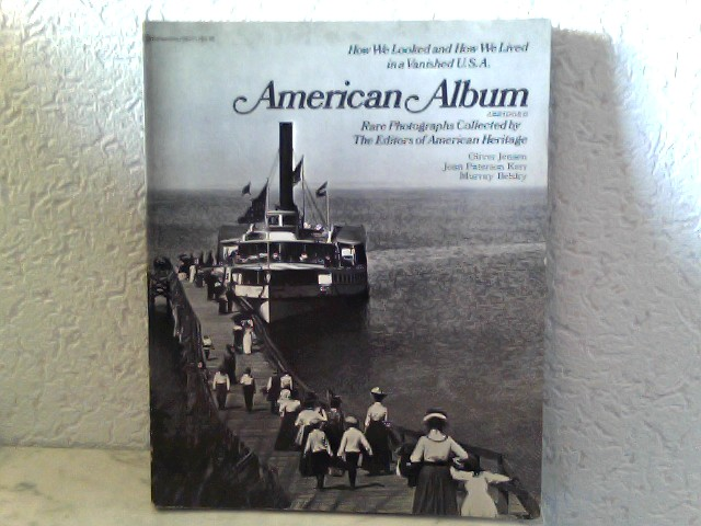 American Album - Rare Photographs collected by the Editors of American Heritage How we looked and how we lived in a vanished U.S.A. 2. Auflage